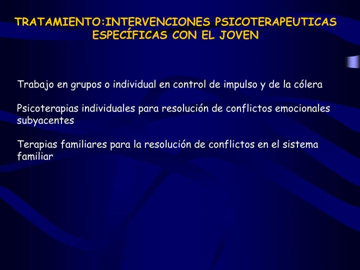 TRATAMIENTO:INTERVENCIONES PSICOTERAPEUTICAS ESPECÍFICAS CON EL JOVEN