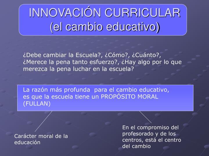 La razón más profunda  para el cambio educativo, es que la escuela tiene un PROPÓSITO MORAL (FULLAN)