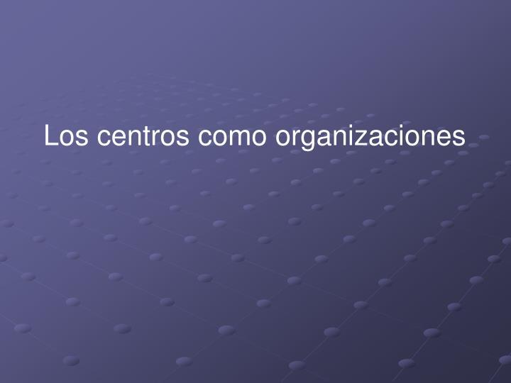 Los centros como organizaciones
