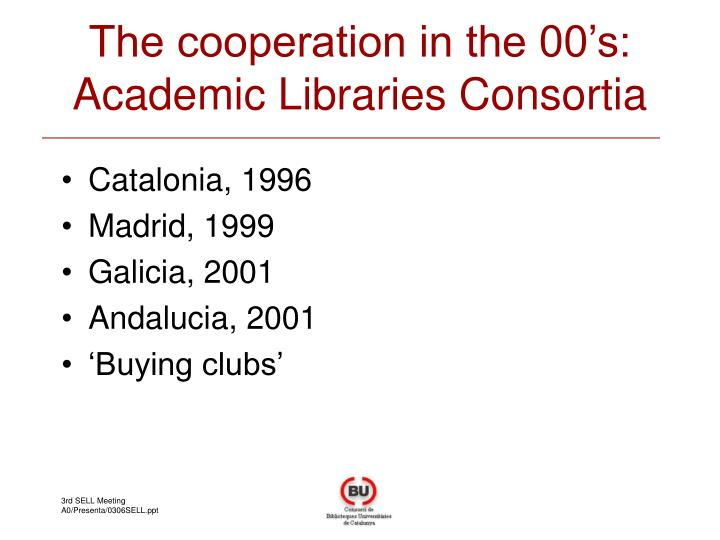 The cooperation in the 00's: Academic Libraries Consortia