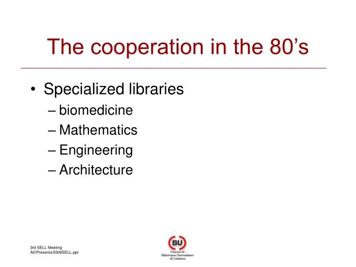 The cooperation in the 80's