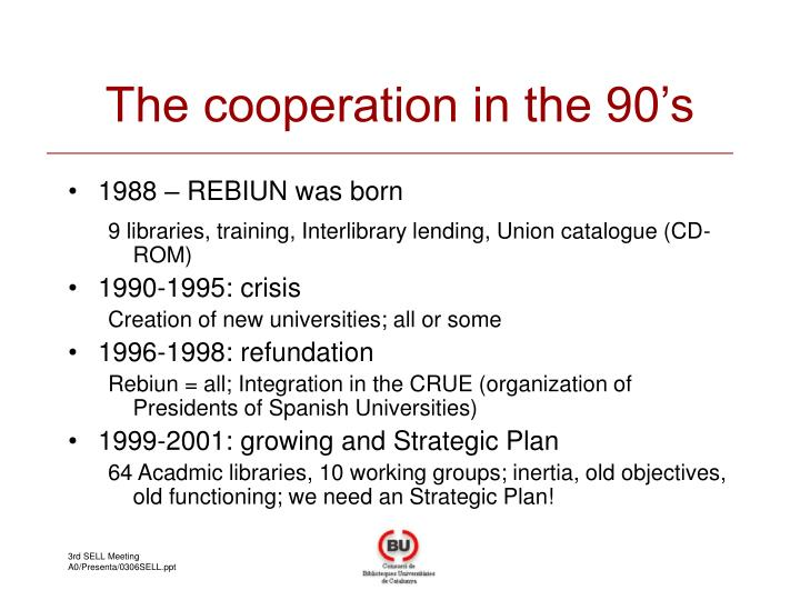 The cooperation in the 90's