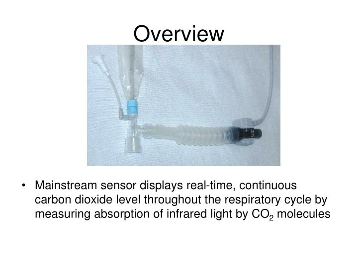 Mainstream sensor displays real-time, continuous carbon dioxide level throughout the respiratory cycle by measuring absorption of infrared light by CO