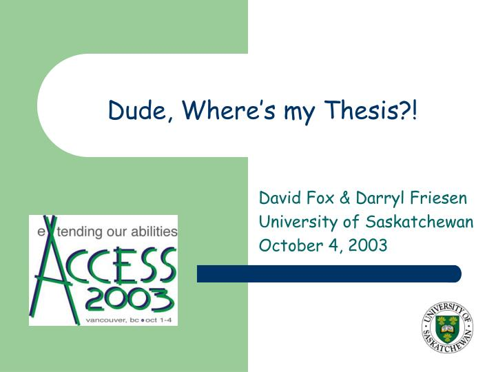 Dude, Where's my Thesis?!