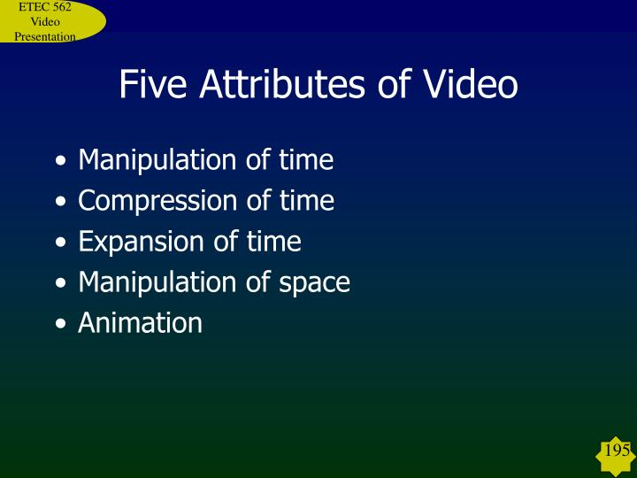 Five Attributes of Video