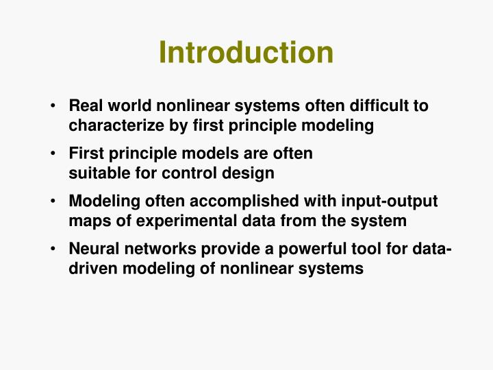 Real world nonlinear systems often difficult to characterize by first principle modeling