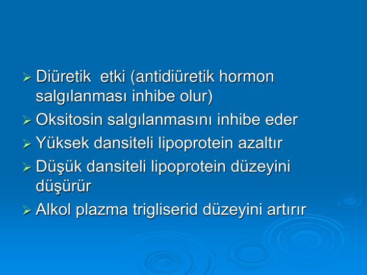 Diüretik  etki (antidiüretik hormon salgılanması inhibe olur)
