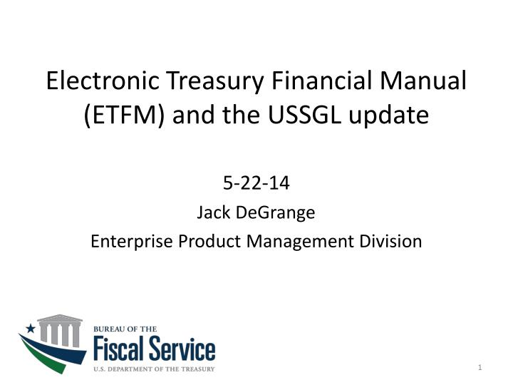 Electronic Treasury Financial Manual (ETFM) and the USSGL update