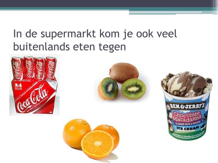 In de supermarkt kom je ook veel buitenlands eten tegen