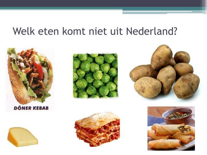 Welk eten komt niet uit Nederland?