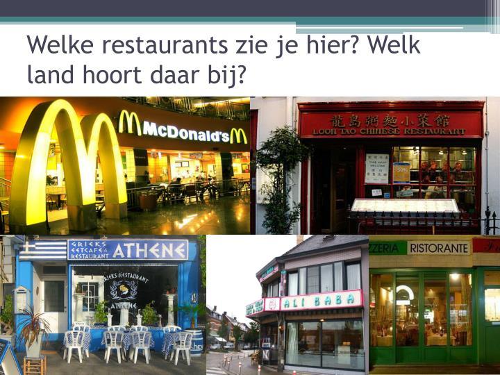 Welke restaurants zie je hier? Welk land hoort daar bij?
