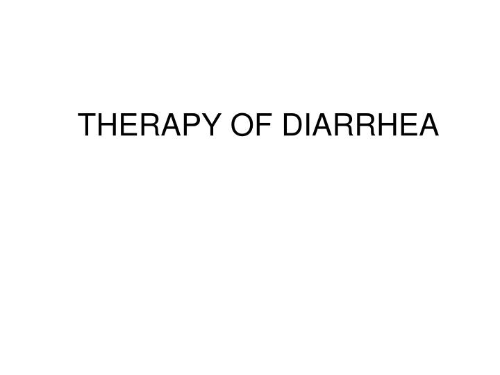 THERAPY OF DIARRHEA
