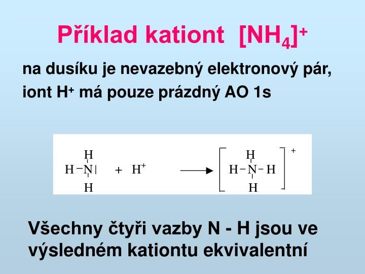 Příklad kationt  [NH