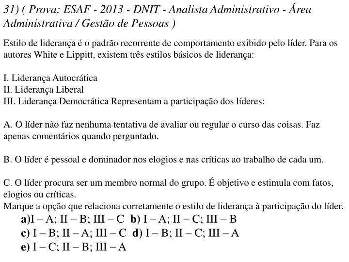 31) ( Prova: ESAF - 2013 - DNIT - Analista Administrativo - Área Administrativa / Gestão de Pessoas )