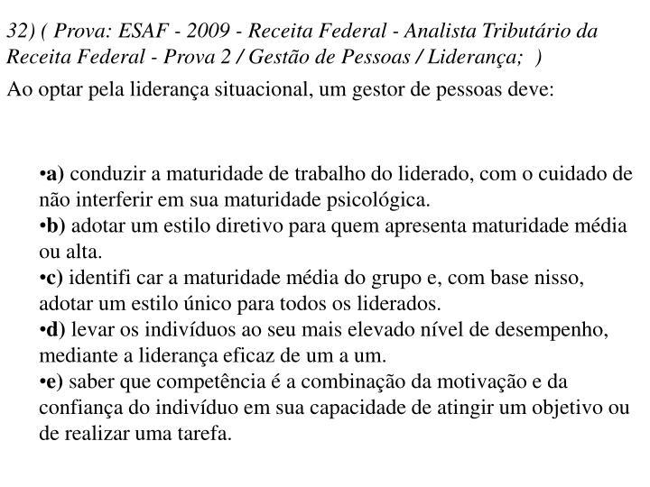 32) ( Prova: ESAF - 2009 - Receita Federal - Analista Tributário da Receita Federal - Prova 2 / Gestão de Pessoas / Liderança; )