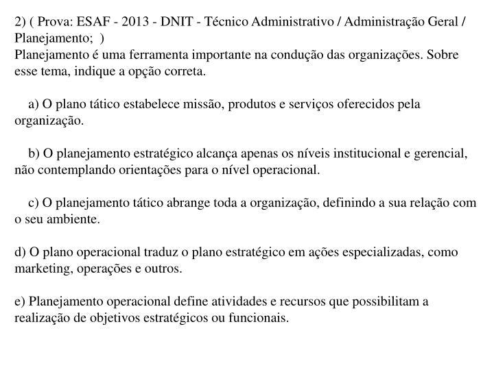 2) ( Prova: ESAF - 2013 - DNIT - Técnico Administrativo / Administração Geral / Planejamento;  )