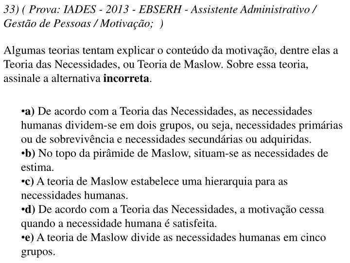 33) ( Prova: IADES - 2013 - EBSERH - Assistente Administrativo / Gestão de Pessoas / Motivação; )