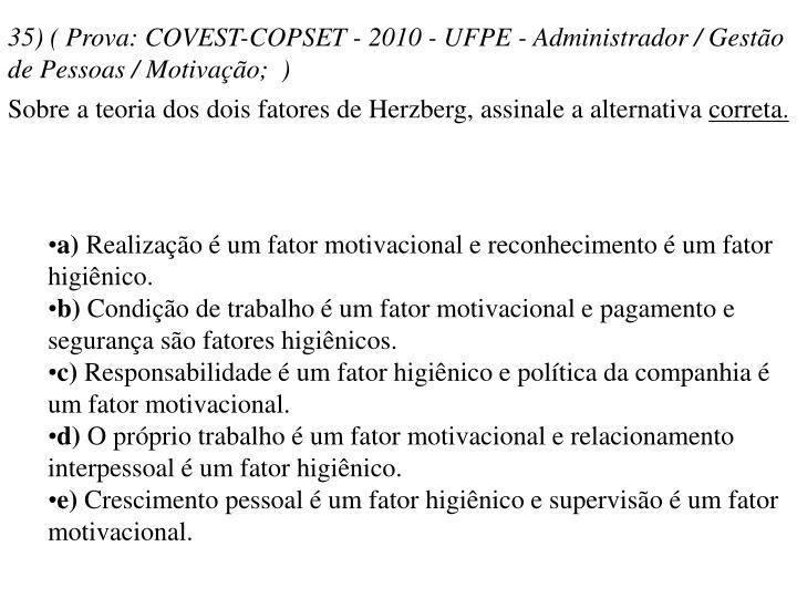 35) ( Prova: COVEST-COPSET - 2010 - UFPE - Administrador / Gestão de Pessoas / Motivação; )