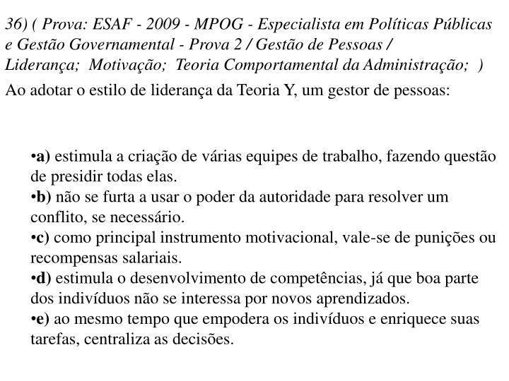 36) ( Prova: ESAF - 2009 - MPOG - Especialista em Políticas Públicas e Gestão Governamental - Prova 2 / Gestão de Pessoas / Liderança; Motivação; Teoria Comportamental da Administração; )