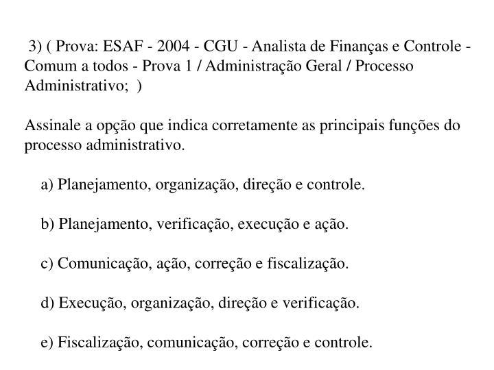 3) ( Prova: ESAF - 2004 - CGU - Analista de Finanças e Controle - Comum a todos - Prova 1 / Administração Geral / Processo Administrativo;  )