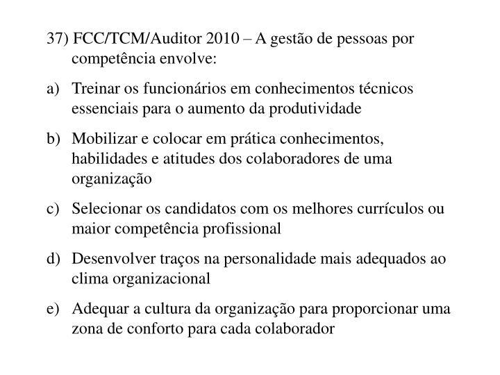 37) FCC/TCM/Auditor 2010 – A gestão de pessoas por competência envolve: