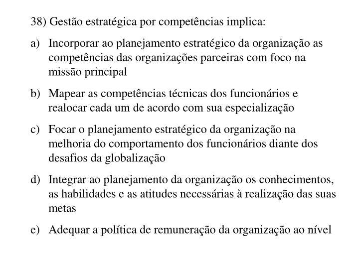 38) Gestão estratégica por competências implica: