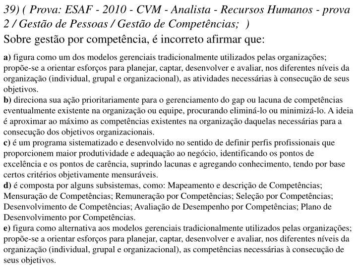 39) ( Prova: ESAF - 2010 - CVM - Analista - Recursos Humanos - prova 2 / Gestão de Pessoas / Gestão de Competências; )