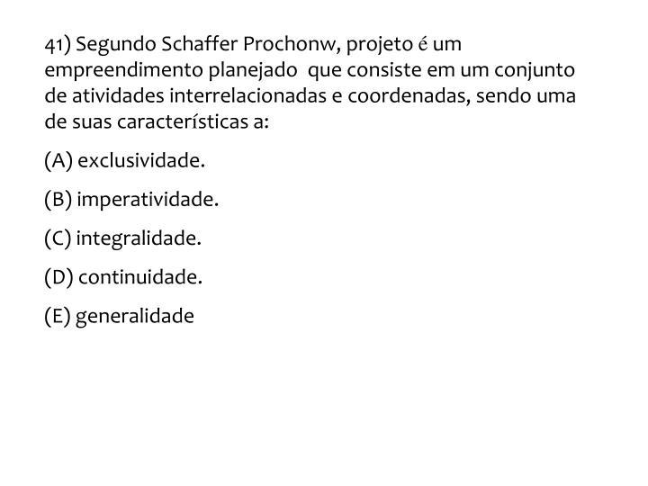 41) Segundo Schaffer Prochonw, projeto