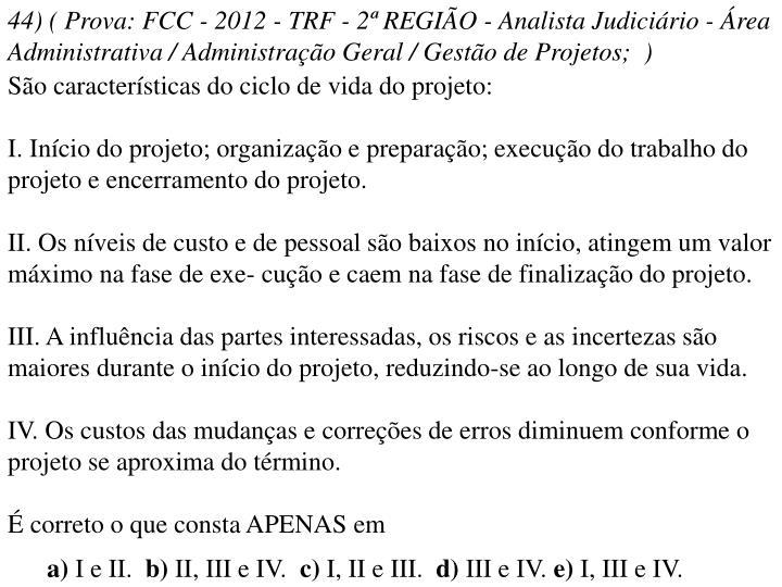 44) ( Prova: FCC - 2012 - TRF - 2ª REGIÃO - Analista Judiciário - Área Administrativa / Administração Geral / Gestão de Projetos; )