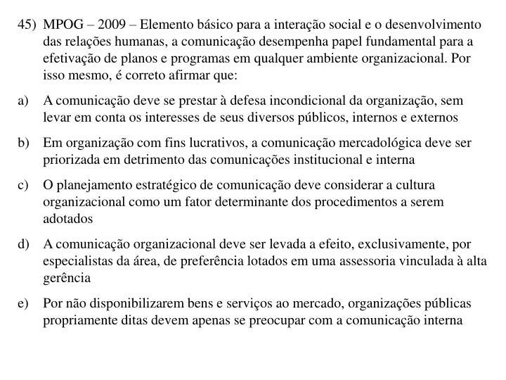 45)MPOG – 2009 – Elemento básico para a interação social e o desenvolvimento das relações humanas, a comunicação desempenha papel fundamental para a efetivação de planos e programas em qualquer ambiente organizacional. Por isso mesmo, é correto afirmar que: