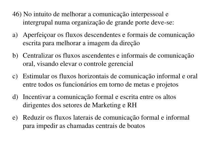 46) No intuito de melhorar a comunicação interpessoal e intergrupal numa organização de grande porte deve-se: