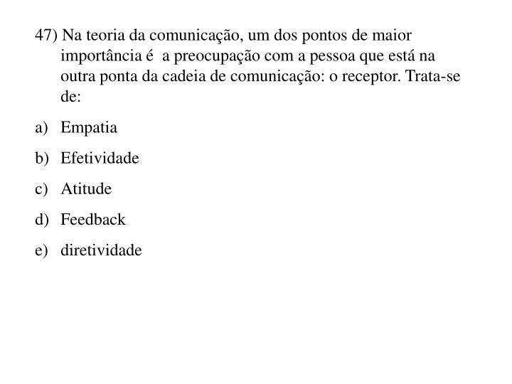 47) Na teoria da comunicação, um dos pontos de maior importância é  a preocupação com a pessoa que está na outra ponta da cadeia de comunicação: o receptor. Trata-se de: