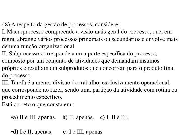 48) A respeito da gestão de processos, considere: