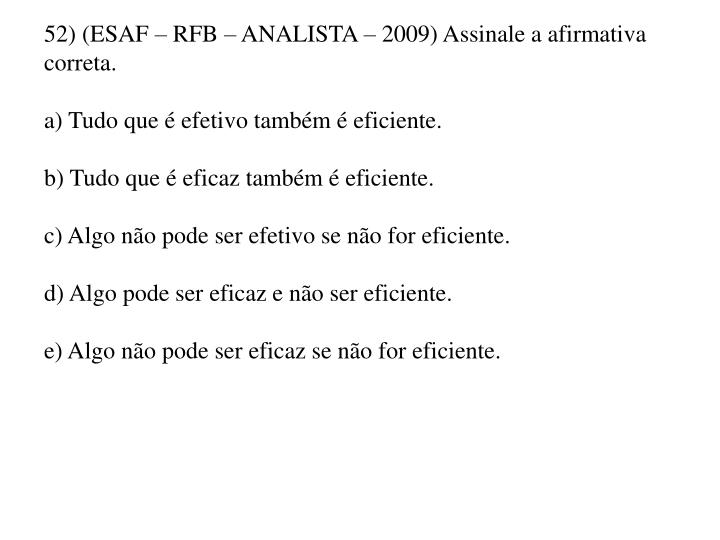 52) (ESAF – RFB – ANALISTA – 2009) Assinale a afirmativa correta.