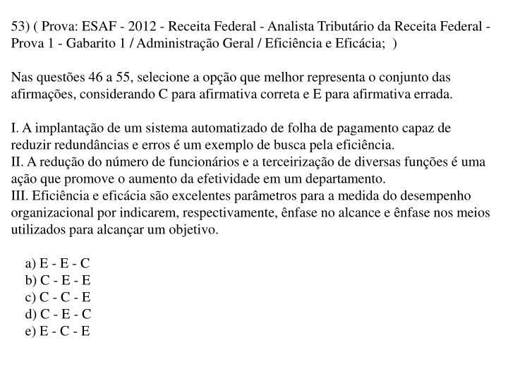 53) ( Prova: ESAF - 2012 - Receita Federal - Analista Tributário da Receita Federal - Prova 1 - Gabarito 1 / Administração Geral / Eficiência e Eficácia;  )