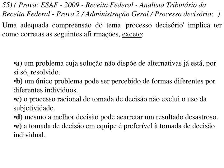 55) ( Prova: ESAF - 2009 - Receita Federal - Analista Tributário da Receita Federal - Prova 2 / Administração Geral / Processo decisório; )