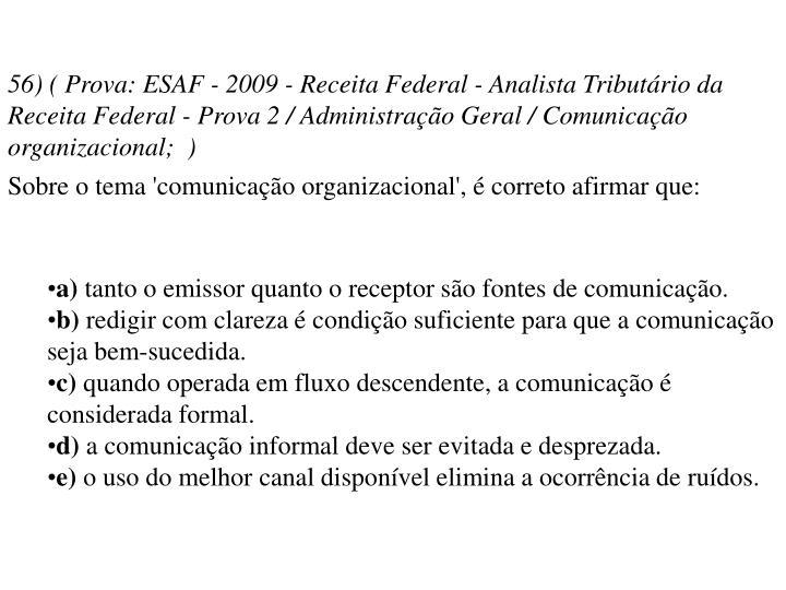 56) ( Prova: ESAF - 2009 - Receita Federal - Analista Tributário da Receita Federal - Prova 2 / Administração Geral / Comunicação organizacional; )