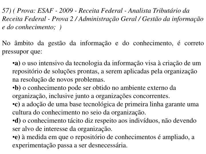 57) ( Prova: ESAF - 2009 - Receita Federal - Analista Tributário da Receita Federal - Prova 2 / Administração Geral / Gestão da informação e do conhecimento; )