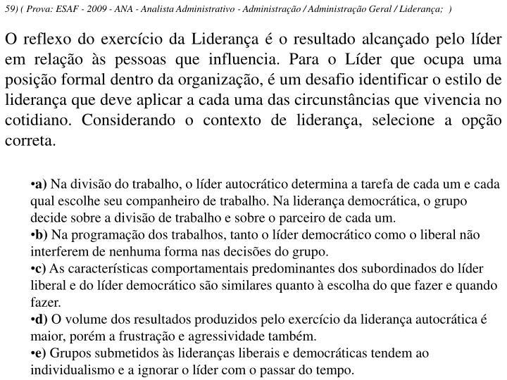 59) ( Prova: ESAF - 2009 - ANA - Analista Administrativo - Administração / Administração Geral / Liderança; )