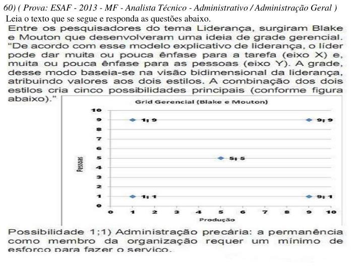 60) ( Prova: ESAF - 2013 - MF - Analista Técnico - Administrativo / Administração Geral )