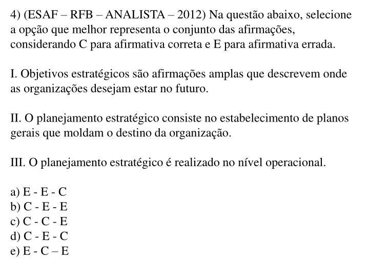 4) (ESAF – RFB – ANALISTA – 2012) Na questão abaixo, selecione a opção que melhor representa o conjunto das afirmações, considerando C para afirmativa correta e E para afirmativa errada.