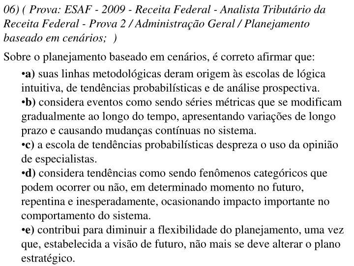 06) ( Prova: ESAF - 2009 - Receita Federal - Analista Tributário da Receita Federal - Prova 2 / Administração Geral / Planejamento baseado em cenários; )