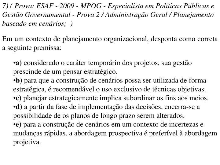 7) ( Prova: ESAF - 2009 - MPOG - Especialista em Políticas Públicas e Gestão Governamental - Prova 2 / Administração Geral / Planejamento baseado em cenários; )