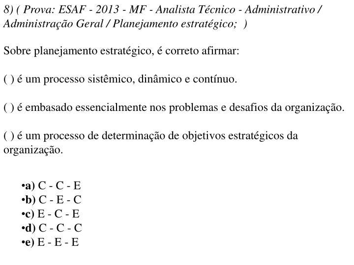 8) ( Prova: ESAF - 2013 - MF - Analista Técnico - Administrativo / Administração Geral / Planejamento estratégico; )
