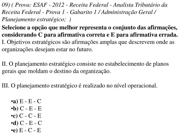 09) ( Prova: ESAF - 2012 - Receita Federal - Analista Tributário da Receita Federal - Prova 1 - Gabarito 1 / Administração Geral / Planejamento estratégico; )