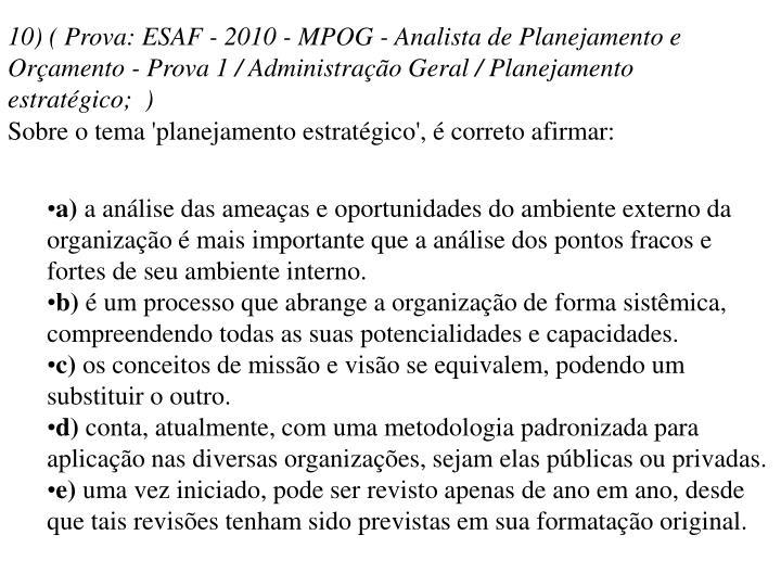 10) ( Prova: ESAF - 2010 - MPOG - Analista de Planejamento e Orçamento - Prova 1 / Administração Geral / Planejamento estratégico; )