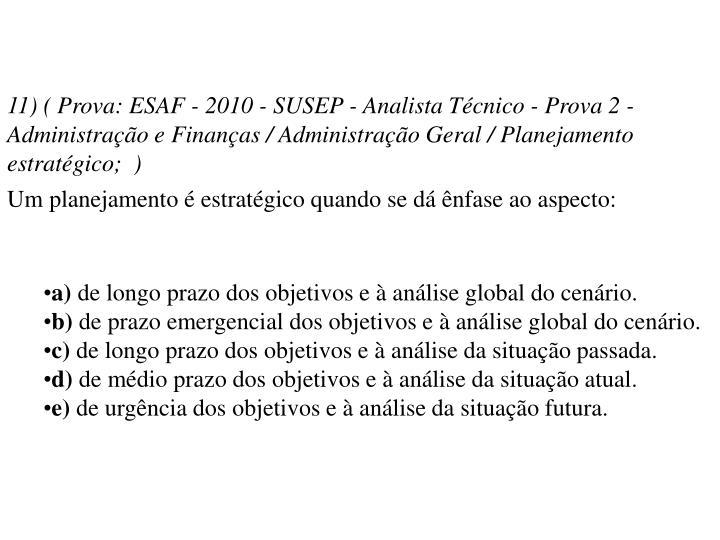 11) ( Prova: ESAF - 2010 - SUSEP - Analista Técnico - Prova 2 - Administração e Finanças / Administração Geral / Planejamento estratégico; )
