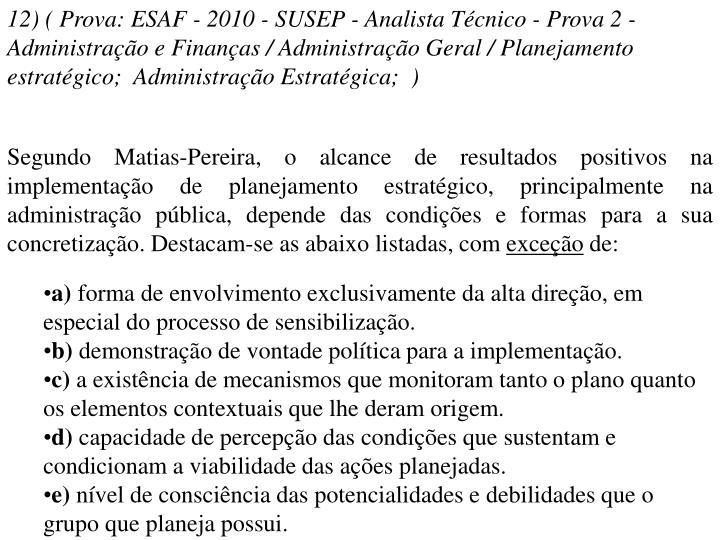 12) ( Prova: ESAF - 2010 - SUSEP - Analista Técnico - Prova 2 - Administração e Finanças / Administração Geral / Planejamento estratégico; Administração Estratégica; )