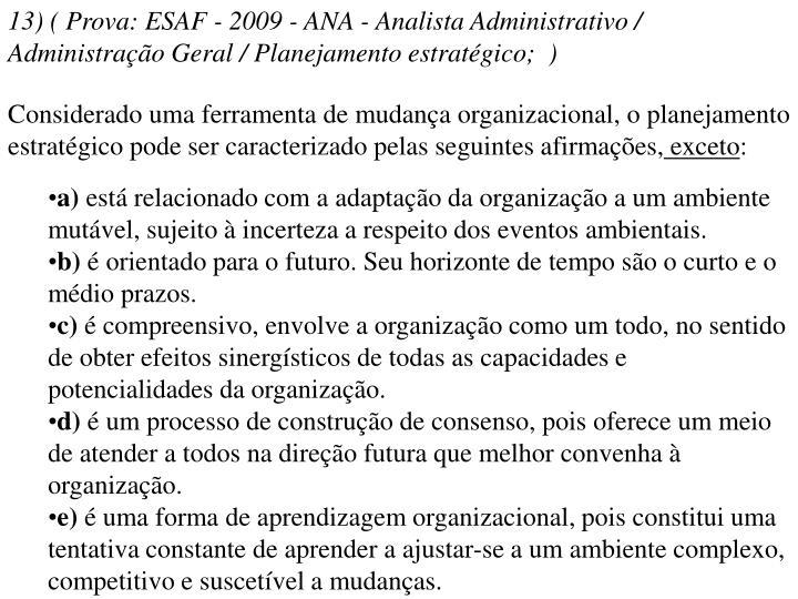 13) ( Prova: ESAF - 2009 - ANA - Analista Administrativo / Administração Geral / Planejamento estratégico; )