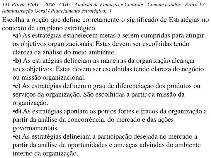 14)  Prova: ESAF - 2006 - CGU - Analista de Finanças e Controle - Comum a todos - Prova 1 / Administração Geral / Planejamento estratégico; )